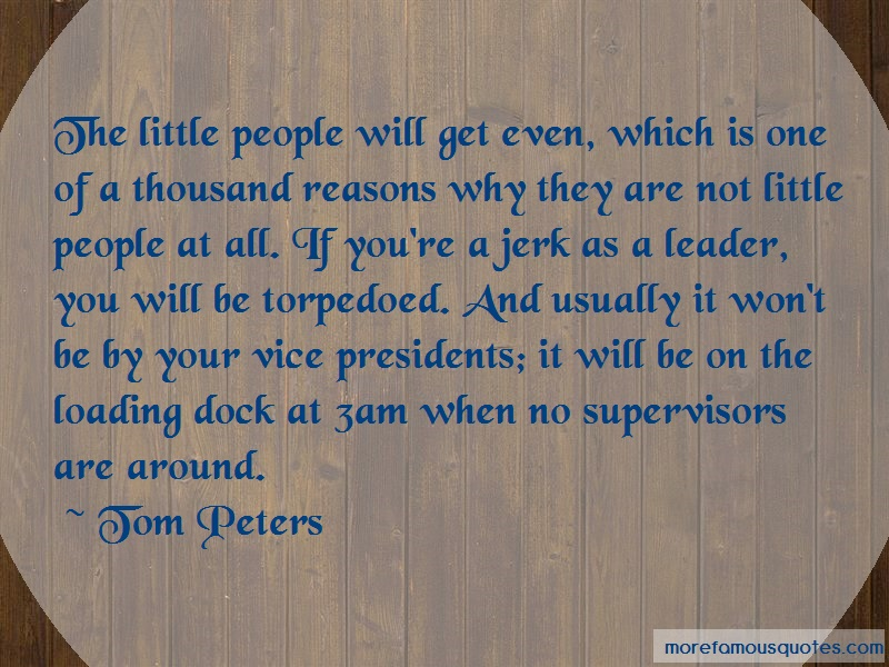 Tom Peters Quotes: The Little People Will Get Even Which Is