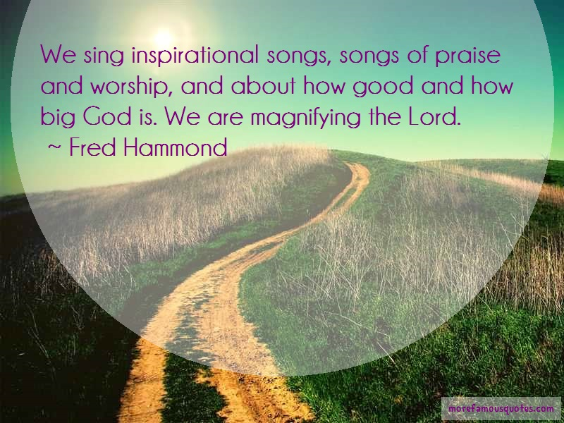 Fred Hammond Quotes: We Sing Inspirational Songs Songs Of