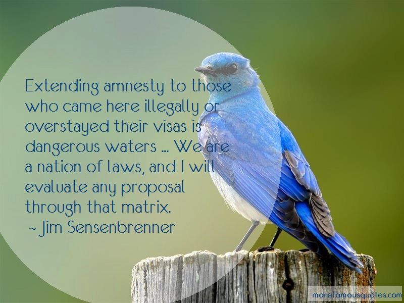 Jim Sensenbrenner Quotes: Extending amnesty to those who came here