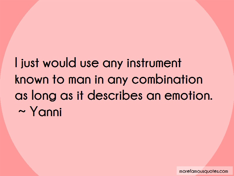 Yanni Quotes: I just would use any instrument known to