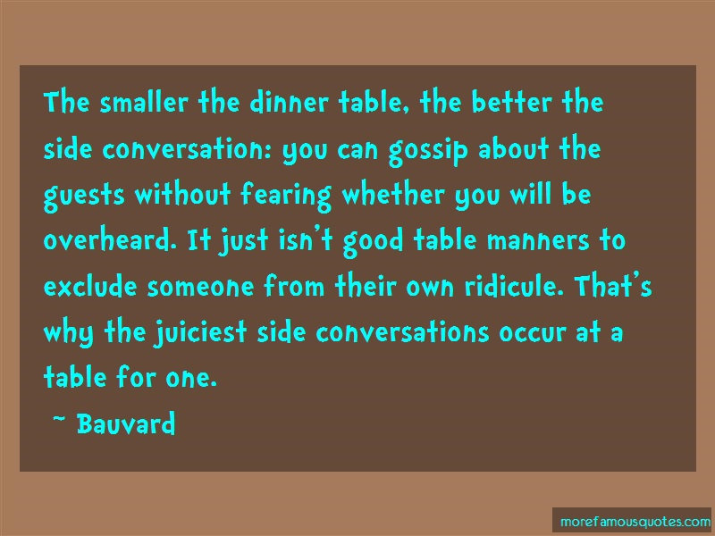 Bauvard Quotes: The smaller the dinner table the better