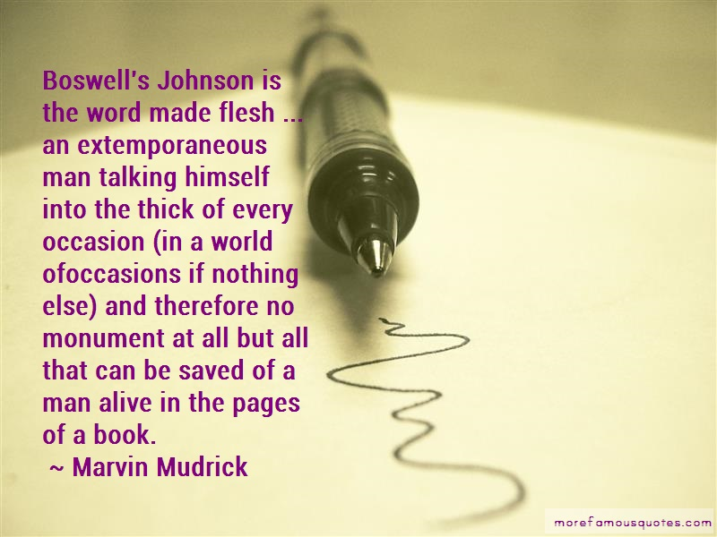 Marvin Mudrick Quotes: Boswells johnson is the word made flesh