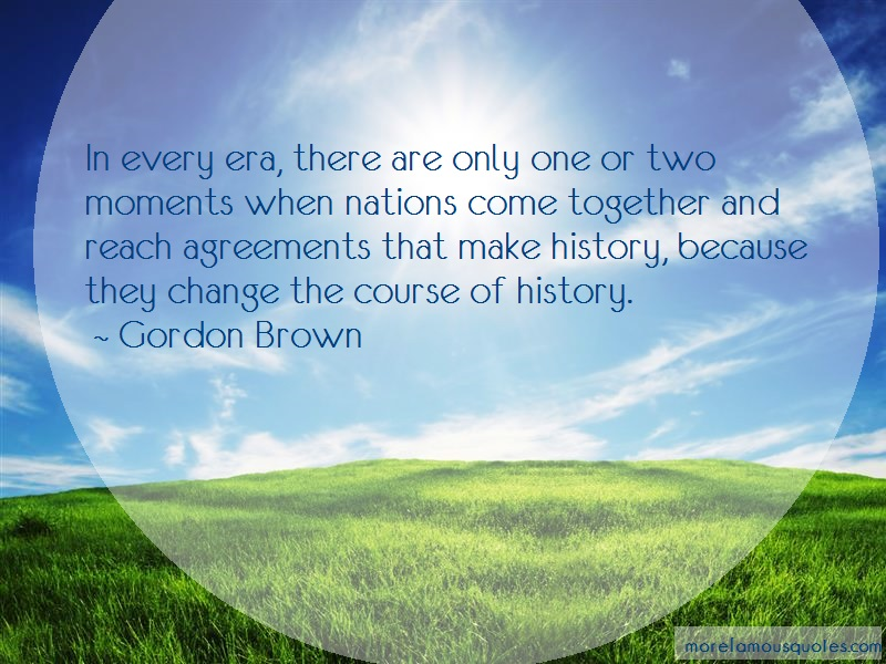 Gordon Brown Quotes: In every era there are only one or two