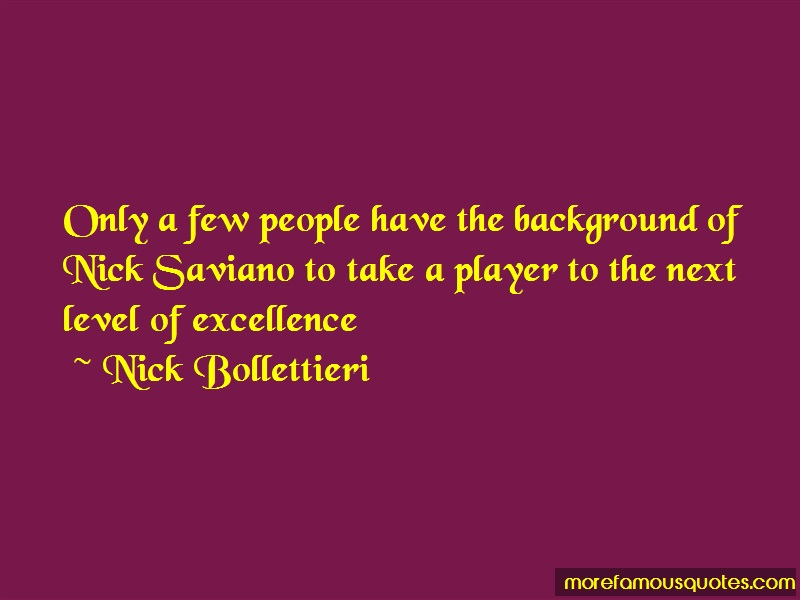 Nick Bollettieri Quotes: Only A Few People Have The Background Of