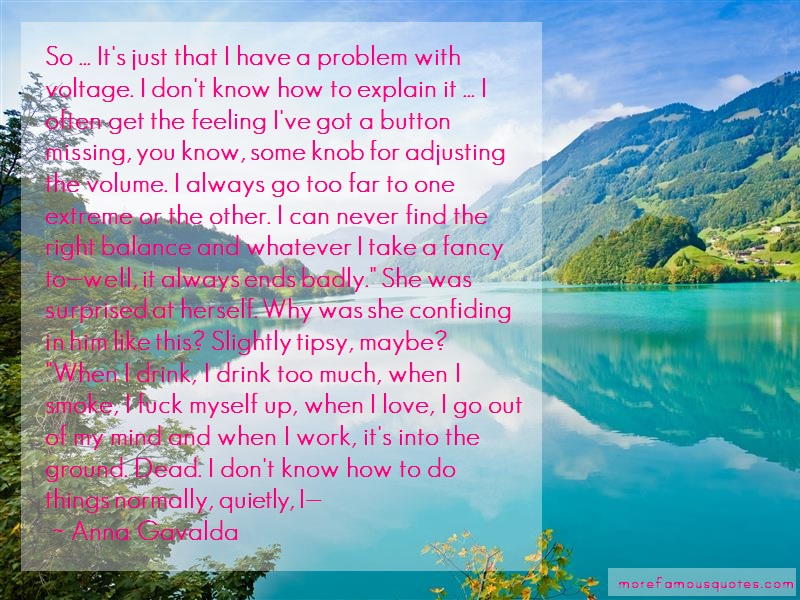 Anna Gavalda Quotes: So Its Just That I Have A Problem With
