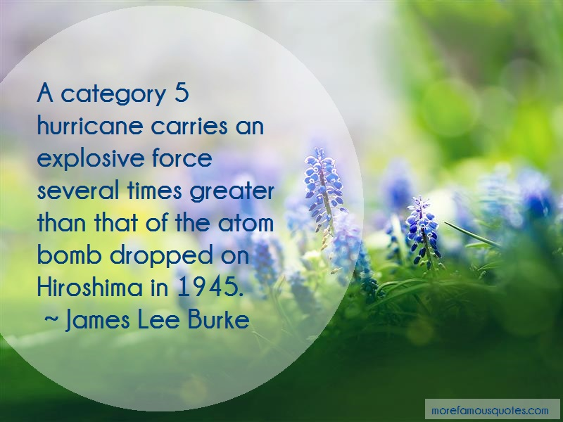 James Lee Burke Quotes: A category 5 hurricane carries an