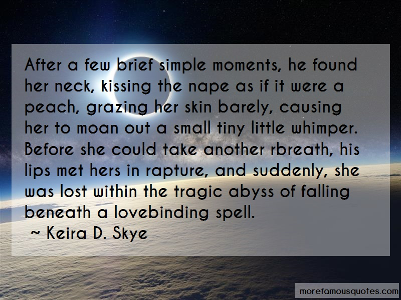 Keira D. Skye Quotes: After a few brief simple moments he