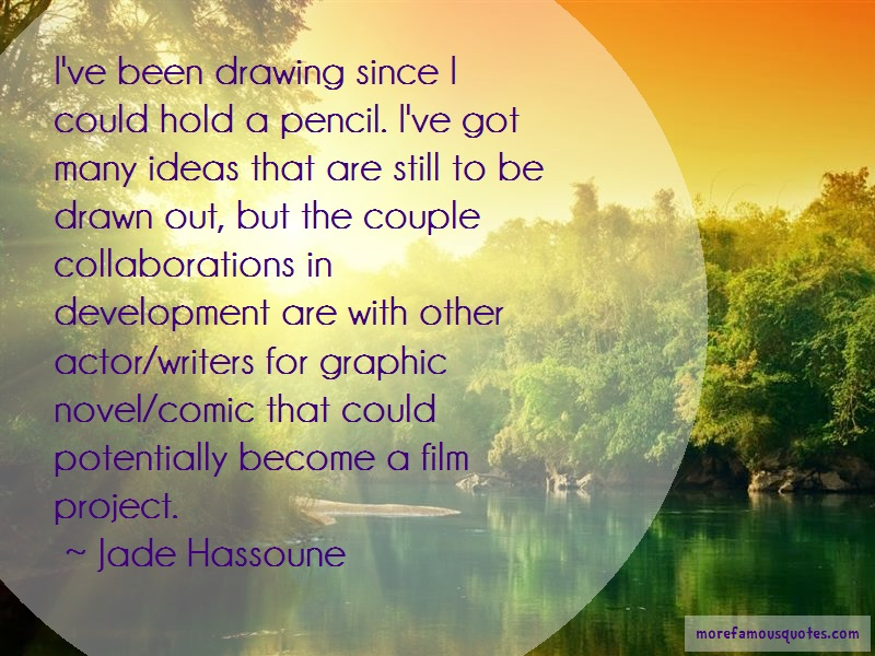 Jade Hassoune Quotes: Ive Been Drawing Since I Could Hold A