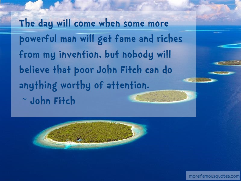 John Fitch Quotes: The Day Will Come When Some More