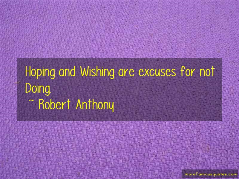 Robert Anthony Quotes: Hoping and wishing are excuses for not