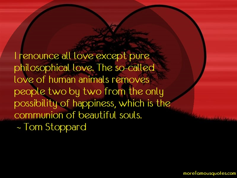 Tom Stoppard Quotes: I renounce all love except pure