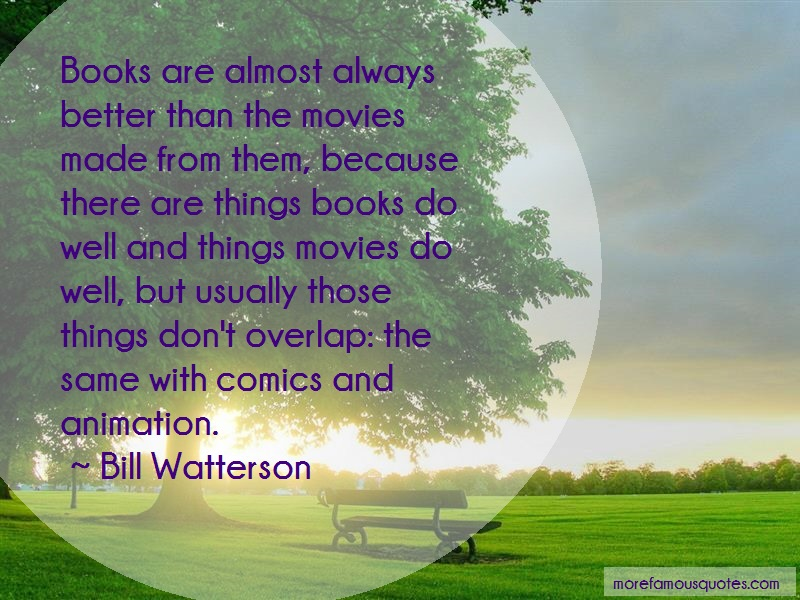 Bill Watterson Quotes: Books are almost always better than the