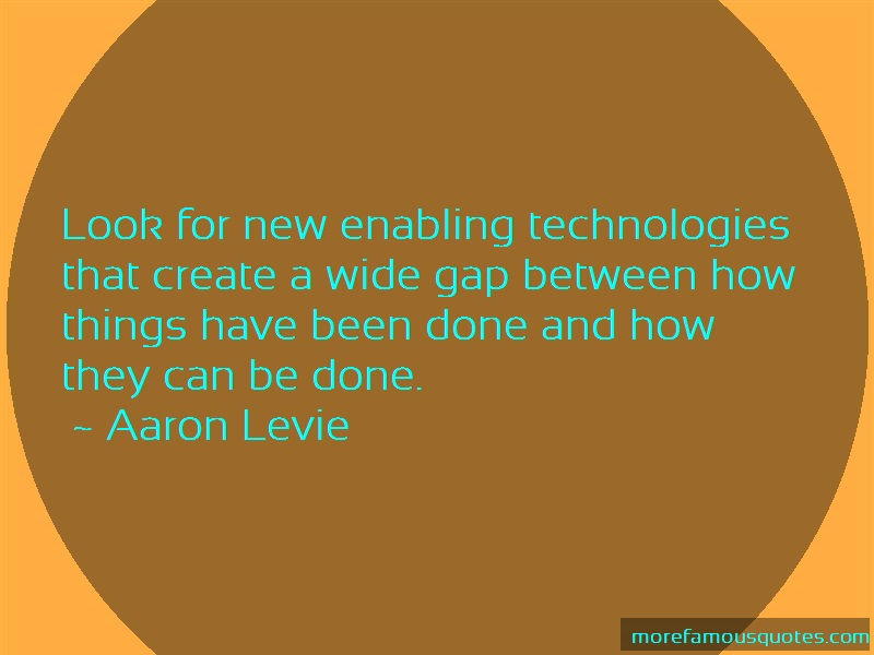 Aaron Levie Quotes: Look For New Enabling Technologies That