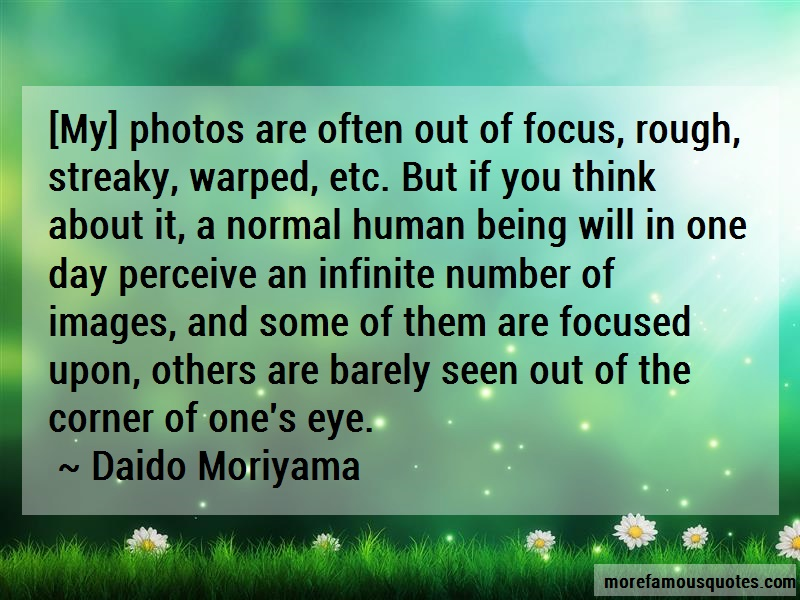 Daido Moriyama Quotes: My Photos Are Often Out Of Focus Rough