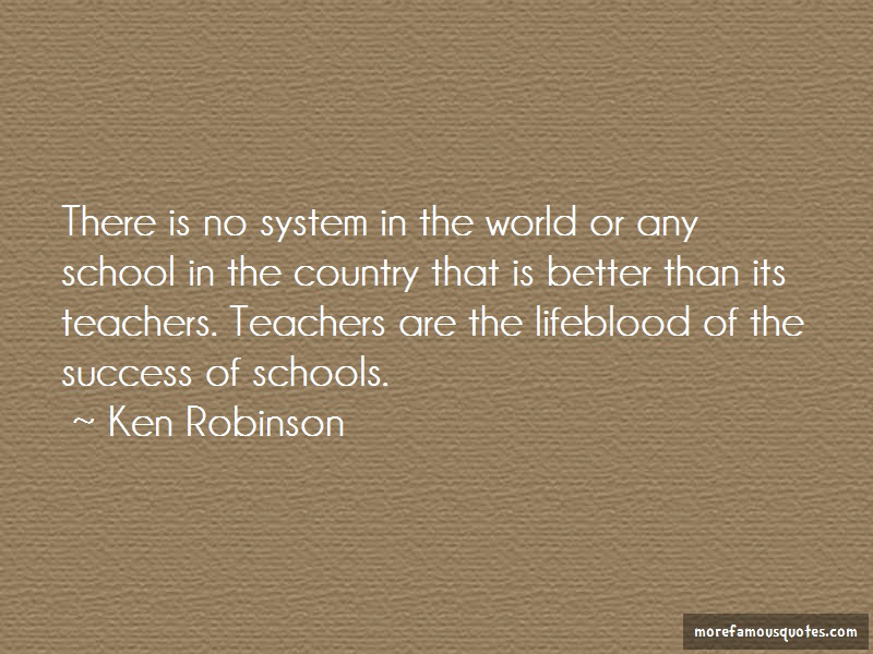 Ken Robinson Quotes: There Is No System In The World Or Any