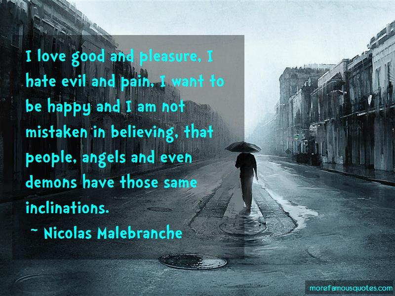 Nicolas Malebranche Quotes: I Love Good And Pleasure I Hate Evil And