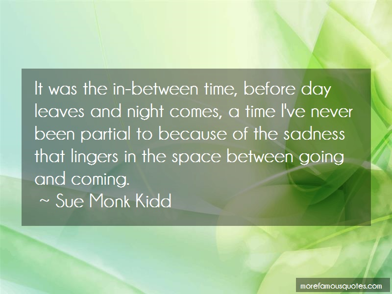 Sue Monk Kidd Quotes: It Was The In Between Time Before Day