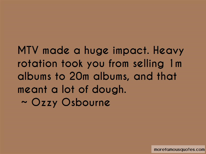 Ozzy Osbourne Quotes: Mtv made a huge impact heavy rotation