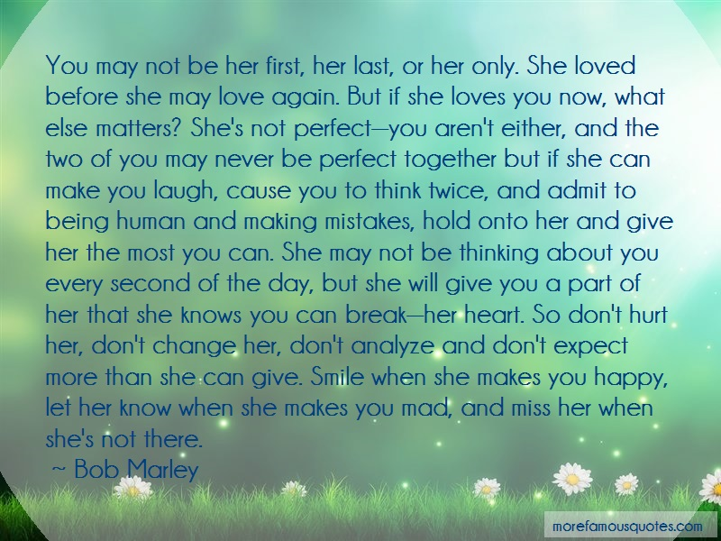 Bob Marley Quotes: You May Not Be Her First Her Last Or Her