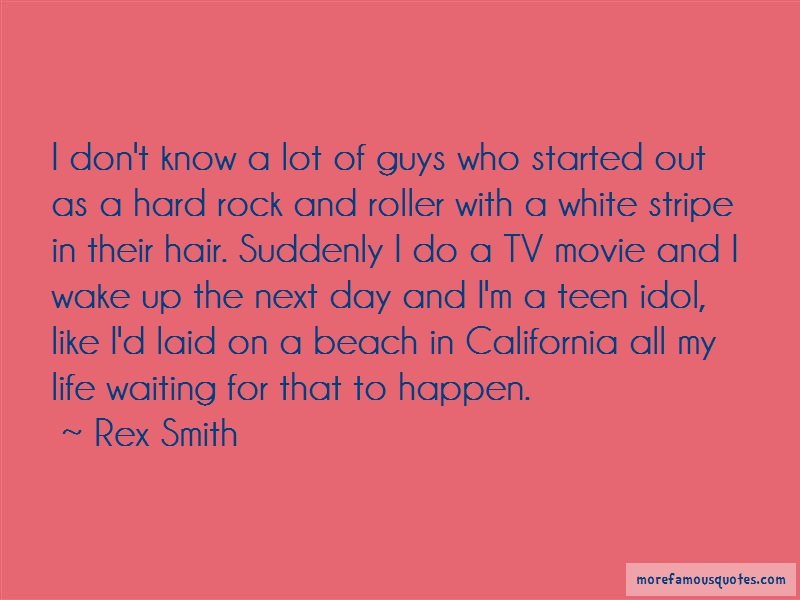 Rex Smith Quotes: I Dont Know A Lot Of Guys Who Started