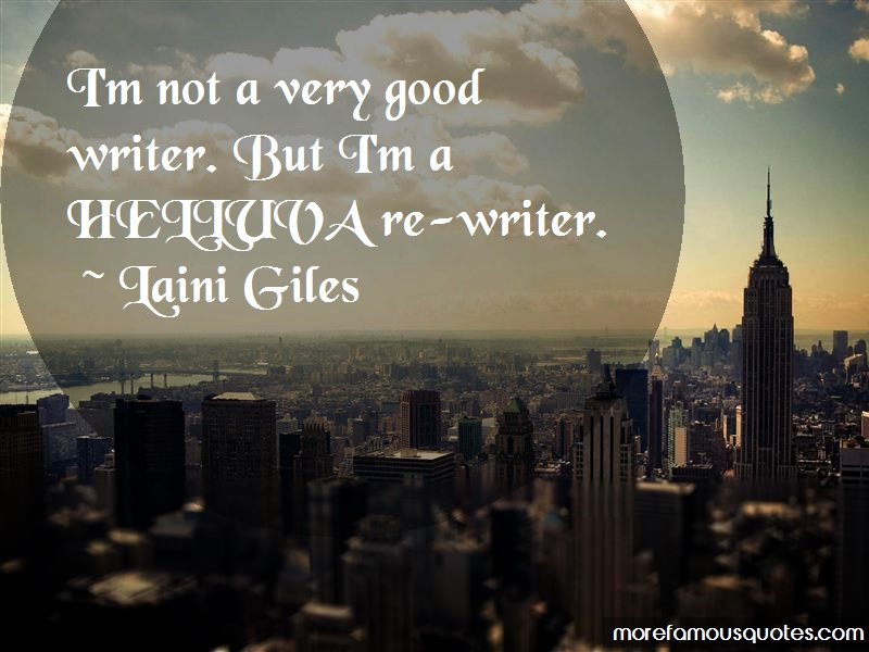 Laini Giles Quotes: Im Not A Very Good Writer But Im A