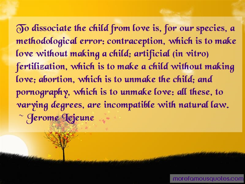 Jerome Lejeune Quotes: To dissociate the child from love is for