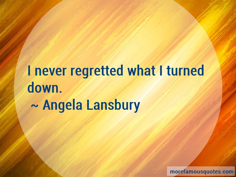 Angela Lansbury Quotes: I never regretted what i turned down