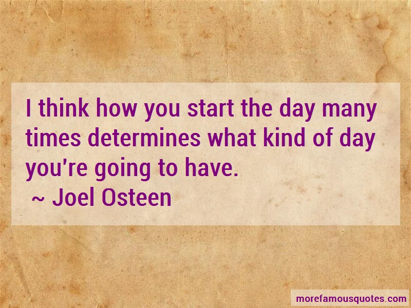 Joel Osteen Quotes: I Think How You Start The Day Many Times
