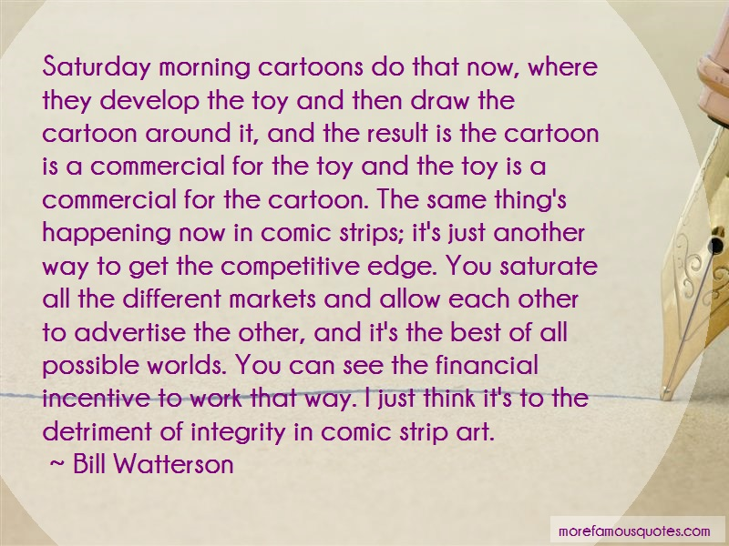 Bill Watterson Quotes: Saturday Morning Cartoons Do That Now