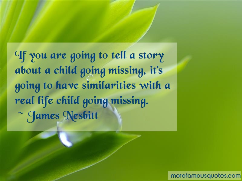 James Nesbitt Quotes: If you are going to tell a story about a