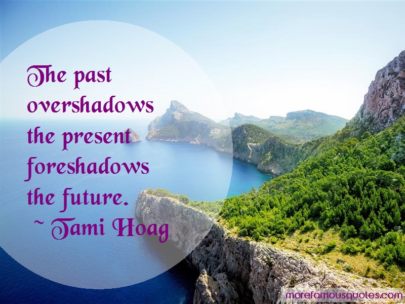 Tami Hoag Quotes: The past overshadows the present
