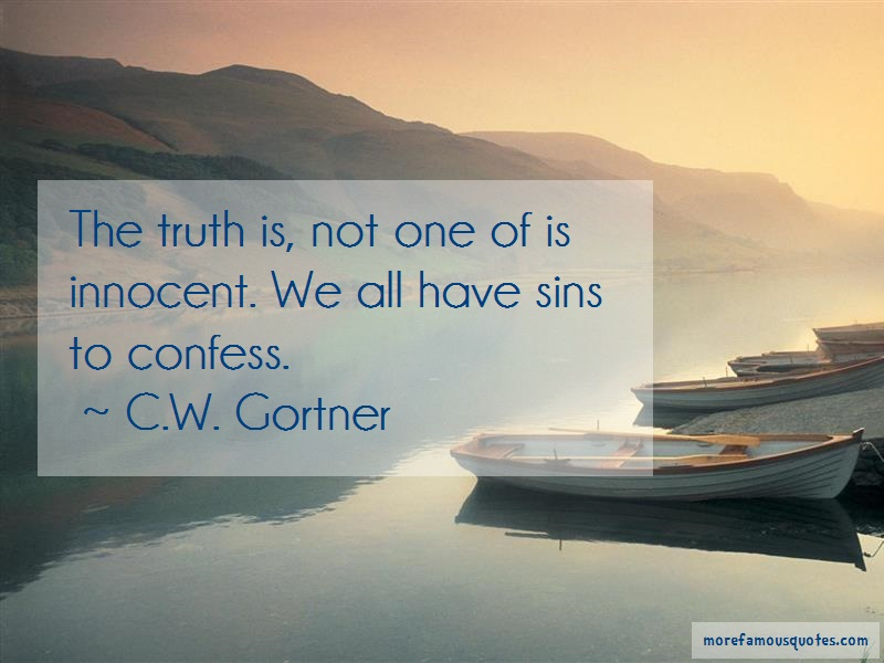 C.W. Gortner Quotes: The truth is not one of is innocent we