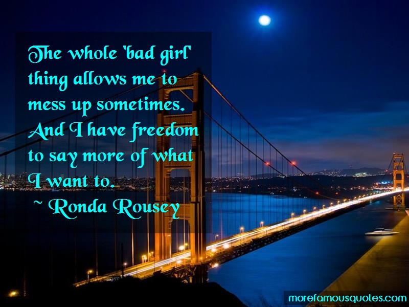 Ronda Rousey Quotes: The Whole Bad Girl Thing Allows Me To