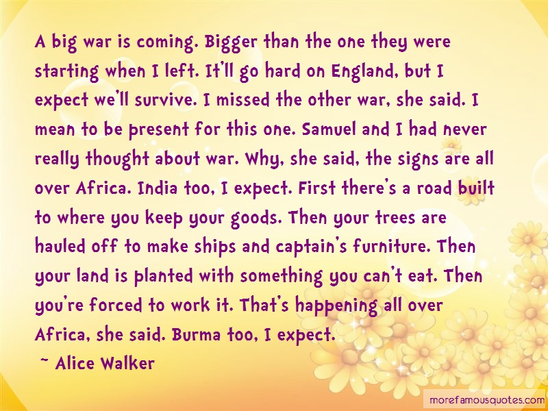 Alice Walker Quotes: A big war is coming bigger than the one