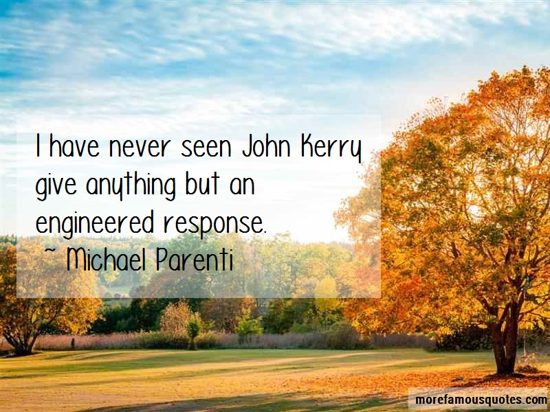Michael Parenti Quotes: I have never seen john kerry give