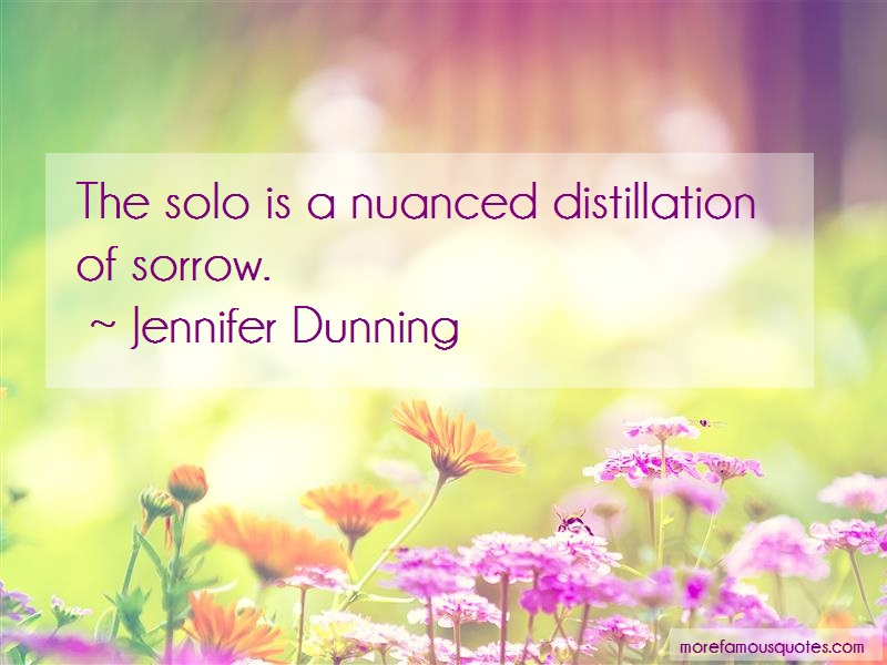 Jennifer Dunning Quotes: The solo is a nuanced distillation of