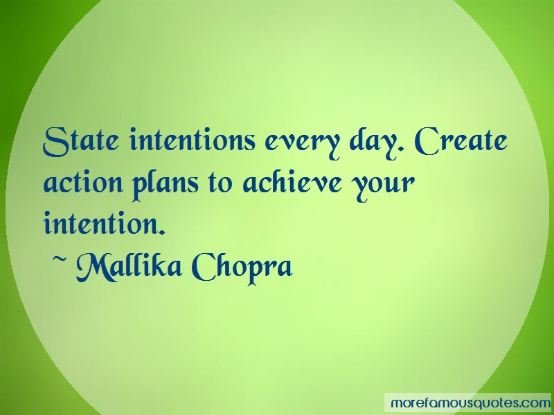 Mallika Chopra Quotes: State intentions every day create action