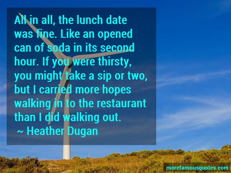 Heather Dugan Quotes: All in all the lunch date was fine like
