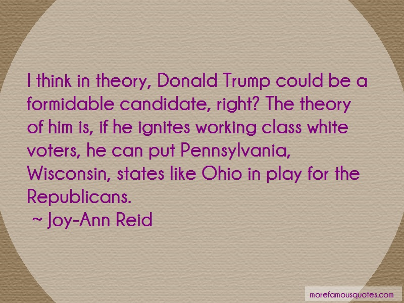 Joy-Ann Reid Quotes: I think in theory donald trump could be