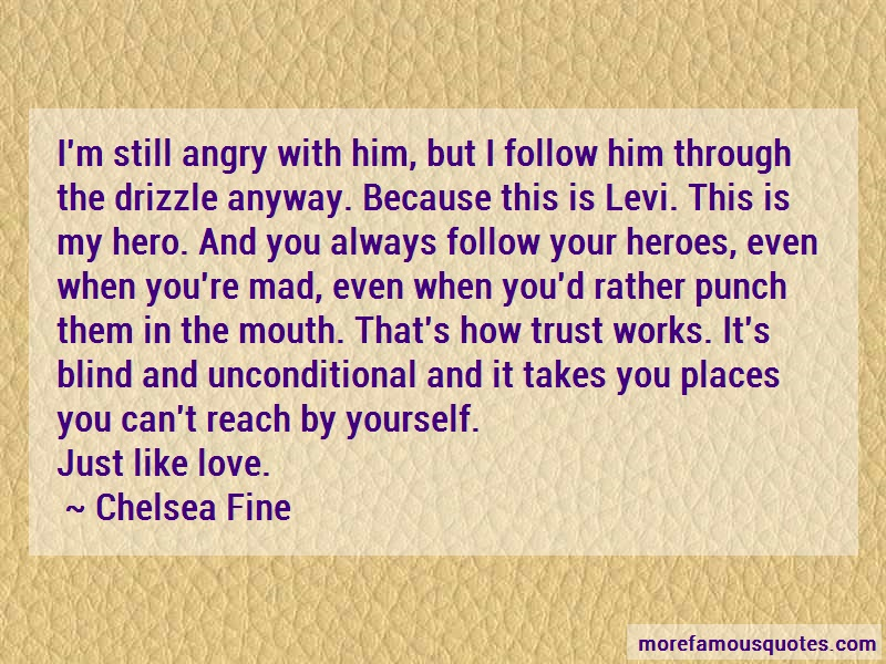 Chelsea Fine Quotes: Im still angry with him but i follow him