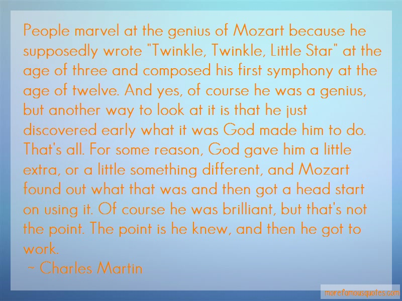 Charles Martin Quotes: People marvel at the genius of mozart