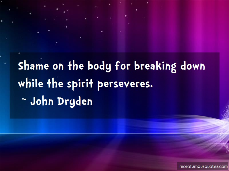 John Dryden Quotes: Shame on the body for breaking down