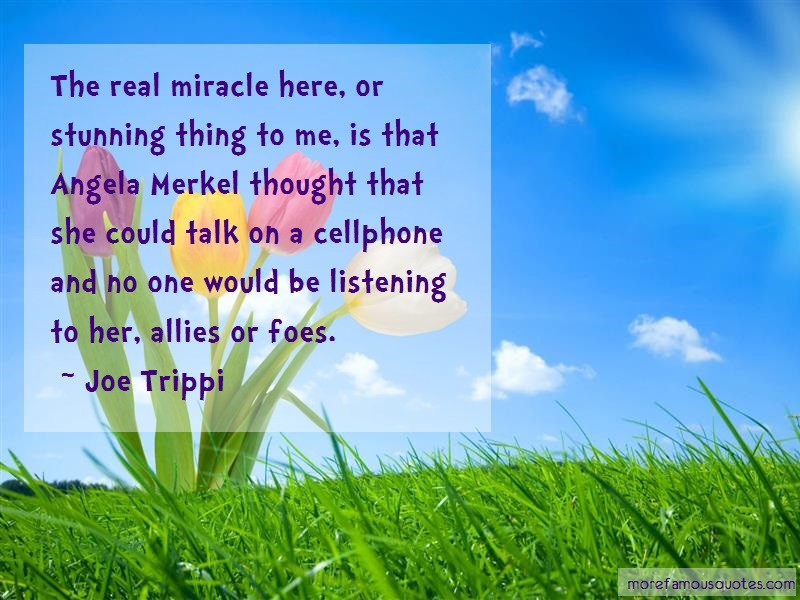 Joe Trippi Quotes: The Real Miracle Here Or Stunning Thing