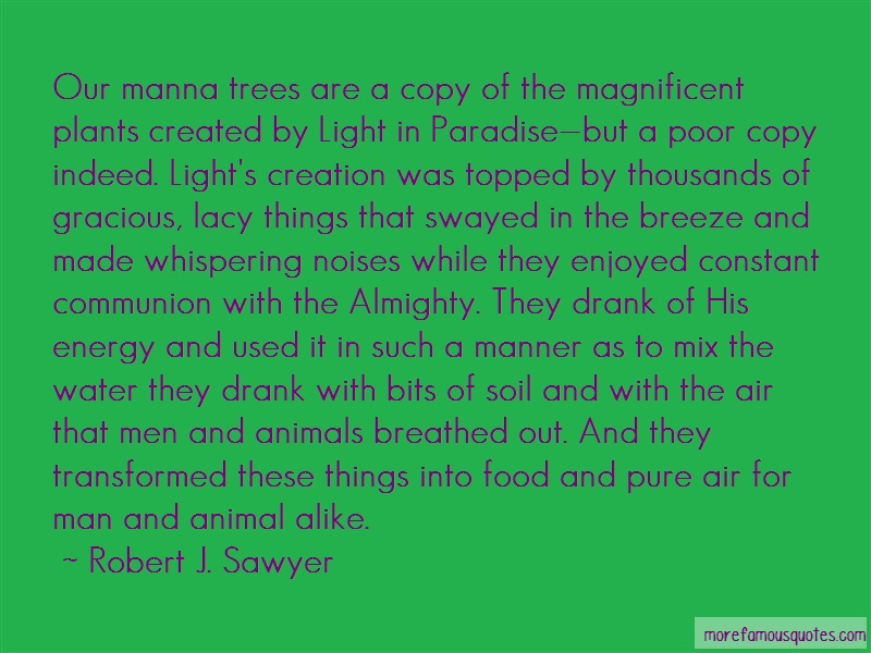 Robert J. Sawyer Quotes: Our Manna Trees Are A Copy Of The