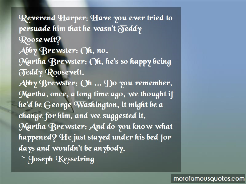 Joseph Kesselring Quotes: Reverend Harper Have You Ever Tried To