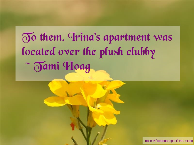 Tami Hoag Quotes: To them irinas apartment was located