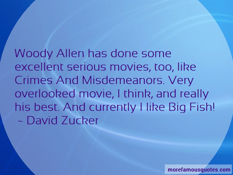 David Zucker Quotes: Woody allen has done some excellent