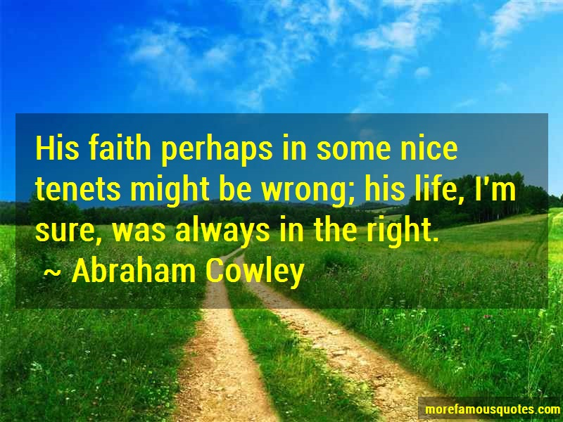 Abraham Cowley Quotes: His faith perhaps in some nice tenets