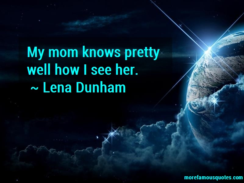 Lena Dunham Quotes: My Mom Knows Pretty Well How I See Her