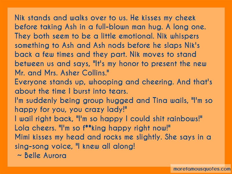 Belle Aurora Quotes: Nik Stands And Walks Over To Us He